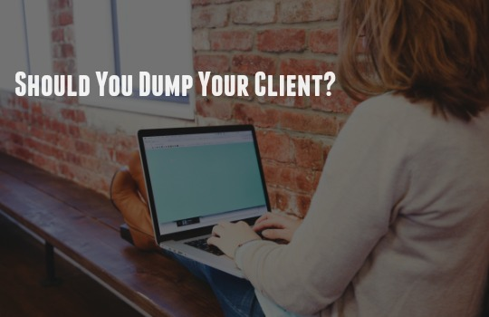 should you dump your client
